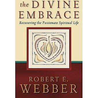 De goddelijke Embrace: Herstellen de gepassioneerde geestelijk leven (oude-toekomst)