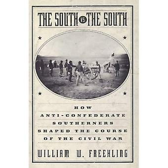 The South Vs the South: How Anti-Confederate Southerners Shaped the Course of the Civil War