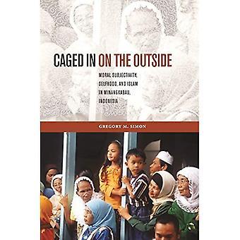Sulkea häkkiin ulkopuolella: moraalinen subjektiivisuus, minuuden ja islamin Minangkabau, Indonesia (Kaakkois-Aasiassa: politiikka, merkitys ja muisti)