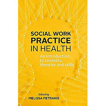 Social Work Practice in Health: An Introduction to Contexts, Theories and Skills