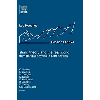 String Theory and the Real World From Particle Physics to Astro Physics by Bachas & C.