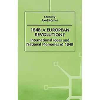 1848A revolución Europea internacional de Ideas y recuerdos nacionales de 1848 por Korner y Axel y Dr.