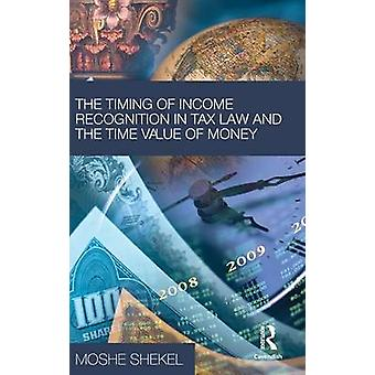 The Timing of Income Recognition in Tax Law and the Time Value of Money by Shekel & Moshe