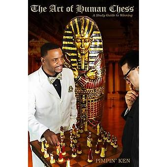 The Art of Human Chess A Study Guide to Winning by Ken & Pimpin