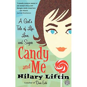 Candy and Me A Girls Tale of Life Love and Sugar by Liftin & Hilary