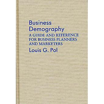 Business Demography A Guide and Reference for Business Planners and Marketers by Pol & Louis G.