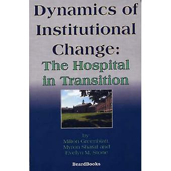 Dynamics of Institutional Change The Hospital in Transition by Greenblatt & Milton