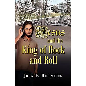 Jesus and the King of Rock and Roll by Rifenberg & John F.