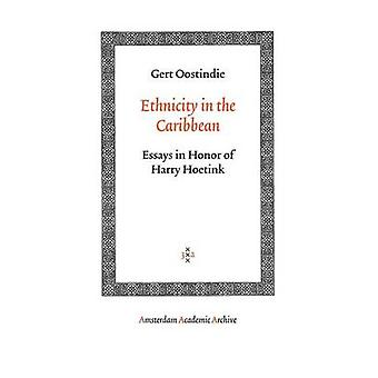 Ethnicity in the Caribbean Essays in Honor of Harry Hoetink by Oostindie & Gert