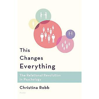 This Changes Everything - The Relational Revolution in Psychology by C