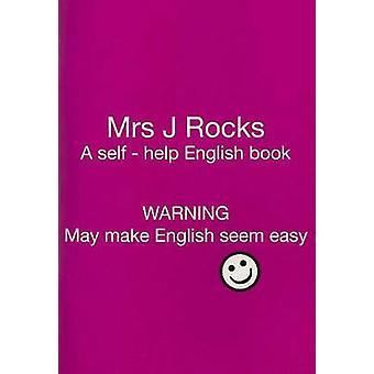 Mrs J Rocks - A Self-help English Book - Warning May Make English Seem