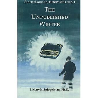 Rider Haggard - Henry Miller and I - The Unpublished Writer by J.Marvi