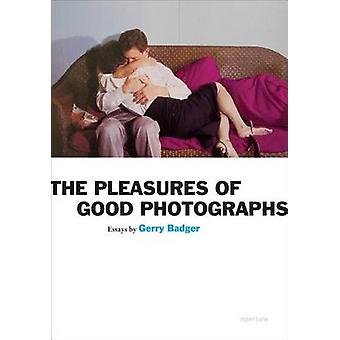 The Pleasures of Good Photographs by Gerry Badger - 9781597111393 Book