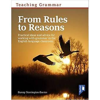 Teaching Grammar from Rules to Reasons - Practical Ideas and Advice fo