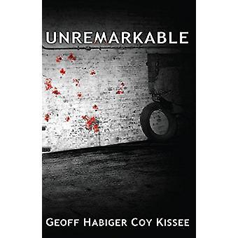 Unremarkable by Geoff Habiger - 9781932926491 Book