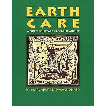 Earth Care - World Folktales to Talk about by Margaret Read MacDonald