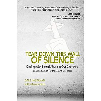 Tear Down This Wall of Silence: Dealing with Sexual Abuse in Our Churches (an Introduction for Those Who Will...