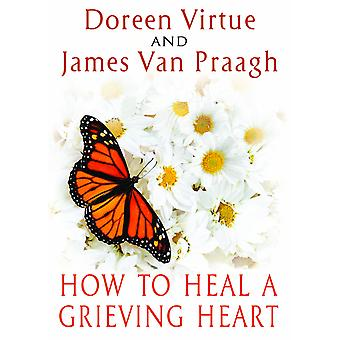 How to Heal a Grieving Heart 9781401943363