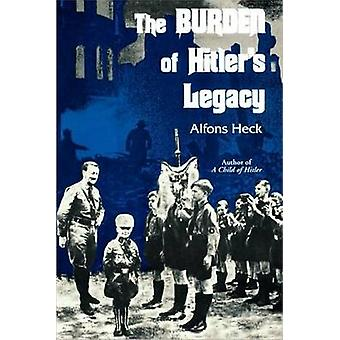 The Burden of Hitler's Legacy by Alfons Heck - 9780939650804 Book