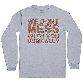 We Don't Mess With You Musically - Mens Long Sleeve T-Shirt
