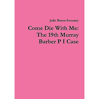 Come Die With Me The 19. Murray Barber P I Case von BurnsSweeney & Julie