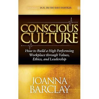 Conscious Culture How to Build a High Performing Workplace Through Leadership Values and Ethics by Barclay & Joanna
