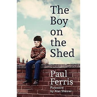 Boy on the ShedA remarkable sporting memoir with a foreword by Paul Ferris
