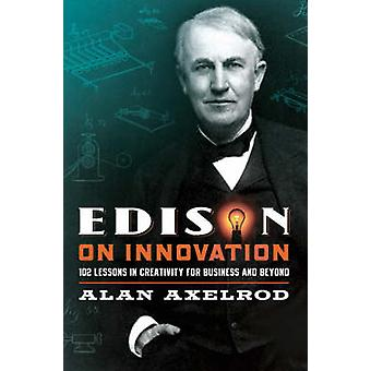 Edison on Innovation - 102 Lessons in Creativity for Business and Beyo