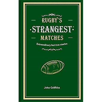 Rugbys Strangest Matches by John Griffiths