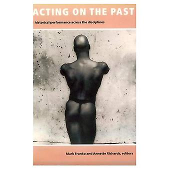 Acting on the Past: Historical Performance Across the Disciplines