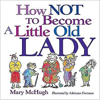 How Not to Become a Little Old Lady by Mary McHugh - 9780740722134 Bo