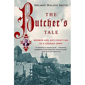 The Butchers Tale  Murder and AntiSemitism in a German Town by Helmut Walser Smith