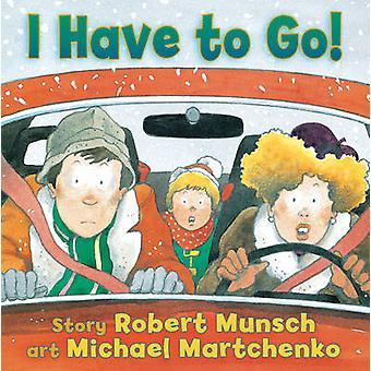 I Have to Go by Robert Munsch - Robert Martchenko - Michael Martchenk