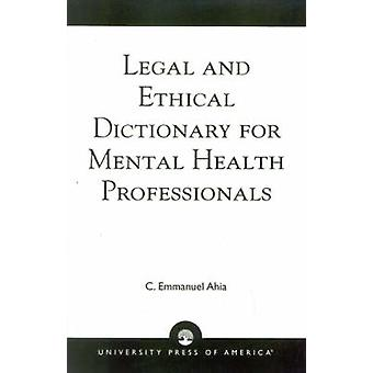 Legal and Ethical Dictionary for Mental Health Professionals by Ahia & C. Emmanuel