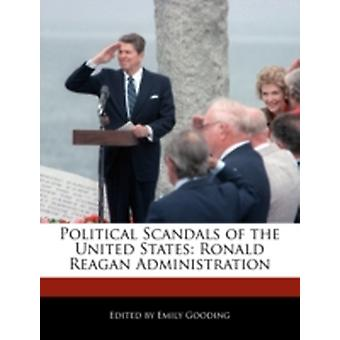 Political Scandals of the United States Ronald Reagan Administration by Gooding & Emily