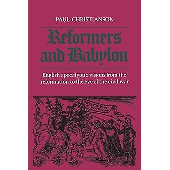 Reformers and Babylon English Apocalyptic Visions from the Reformation to the Eve of the Civil War by Christianson & Paul Kenneth