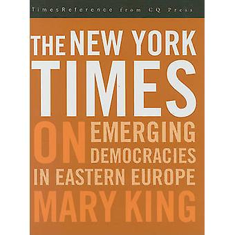 The New York Times on Emerging Democraciesbrin Eastern Europe by King & Mary