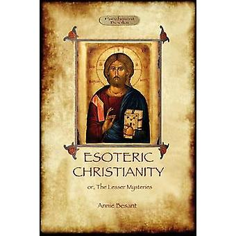Esoteric Christianity  or the lesser mysteries Aziloth Books by Besant & Annie