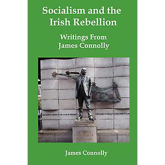 Socialism and the Irish Rebellion Writings from James Connolly by Connolly & James