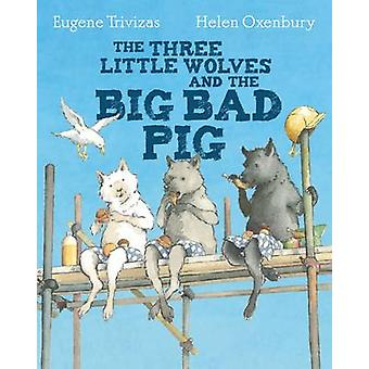 The Three Little Wolves and the Big Bad Pig by Eugene Trivizas - Hele