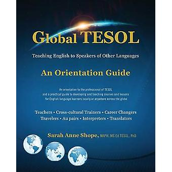 Global Tesol Teaching English to Speakers of Other Languages by Shope Mapw MS Ed Tesol Phd & Sarah Anne