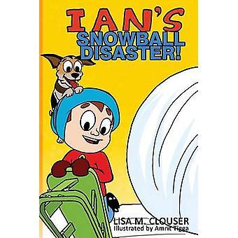 Ians Snowball Disaster by Clouser & Lisa M