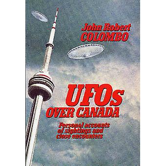 UFOs Over Canada Personal Accounts of Sightings and Close Encounters by Colombo & John Robert