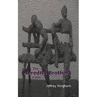 The Meredith Brothers a play of comedy and drama by Kinghorn & Jeffrey