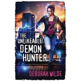 The Unlikeable Demon Hunter by Wilde & Deborah