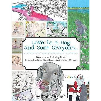 Love is a Dog and Some Crayons  A Weimaraner Coloring Book by Orlandi & Trent
