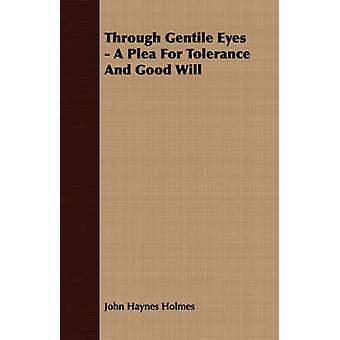 Through Gentile Eyes  A Plea For Tolerance And Good Will by Holmes & John Haynes