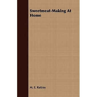 SweetmeatMaking At Home by Rattray & M. E.