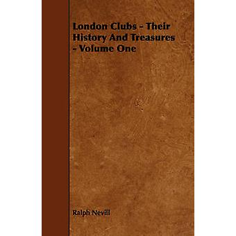 London Clubs  Their History And Treasures  Volume One by Nevill & Ralph