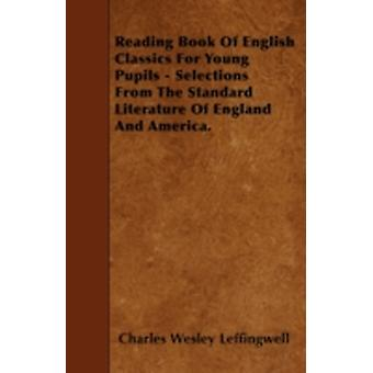 Reading Book Of English Classics For Young Pupils  Selections From The Standard Literature Of England And America. by Leffingwell & Charles Wesley